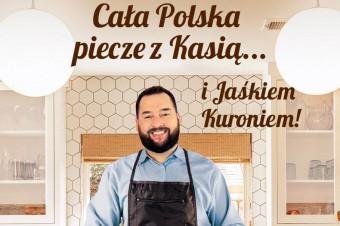 Cała Polska piecze z Kasią... i Jaśkiem Kuroniem!